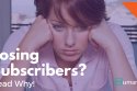 Read Why Are You Losing Subscribers