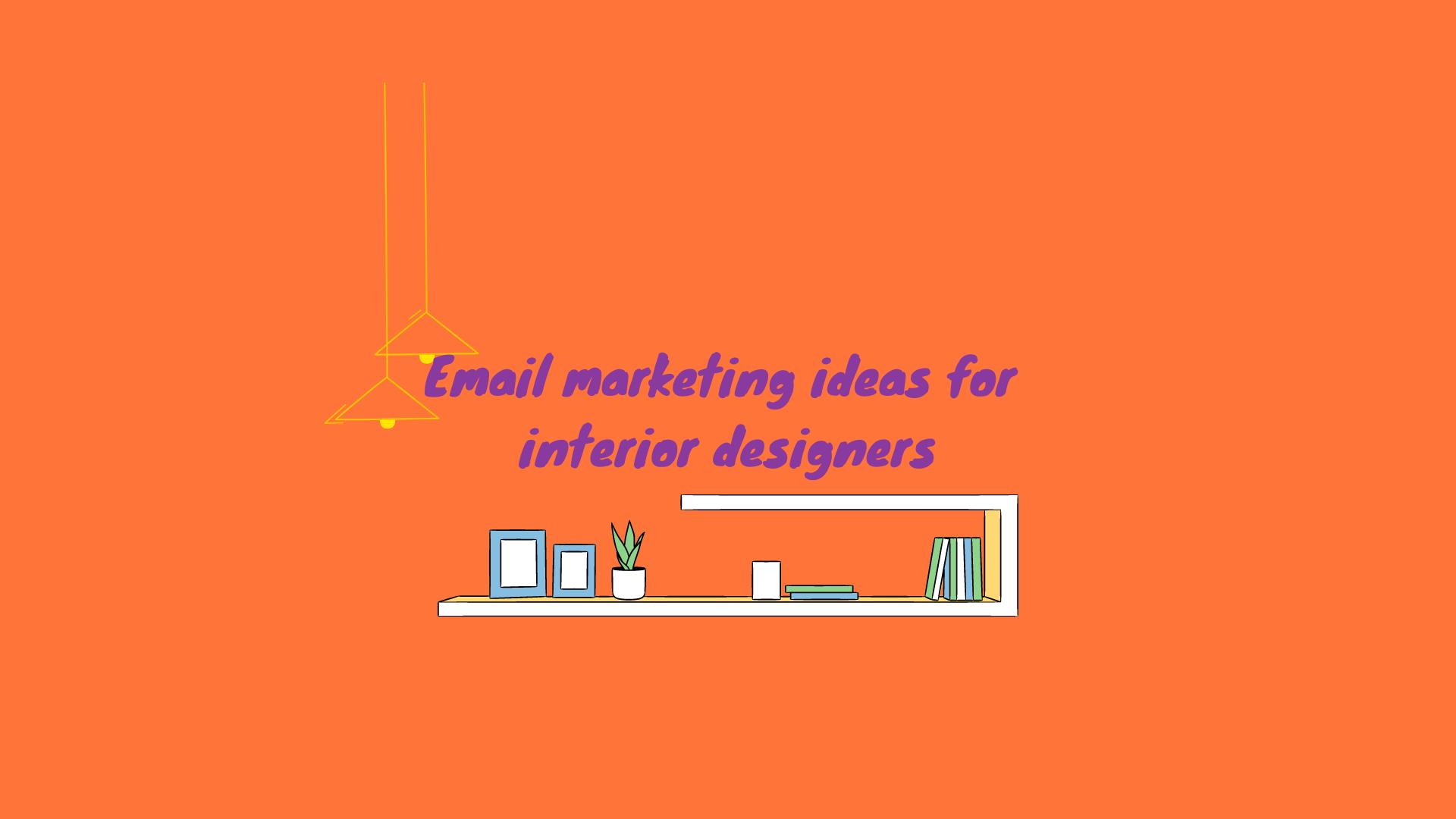 Email marketing ideas for interior designers
